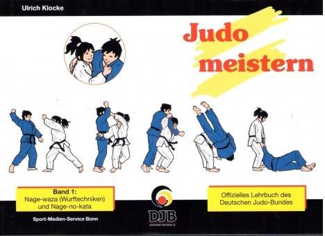 Judo meistern - Band 1 Nage-waza (Wurftechniken) und Nage-no-kata