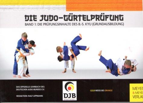 Die Judo-Gürtelprüfung Bd. 1 (8. - 5. Kyu)